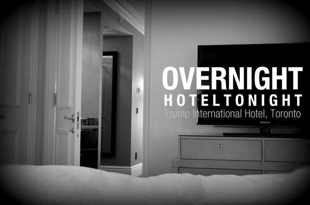 #OvernightHotelTonight - My stay at Trump Toronto