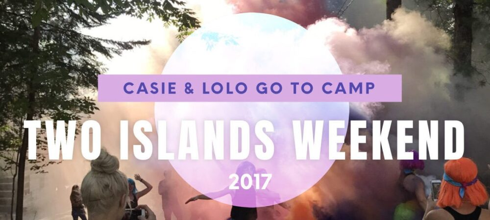 CAMP WAS SO MUCH FUN! TWO ISLANDS WEEKEND 2017!